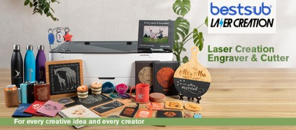 For Every Creative Idea to be Realized—BestSub NEW Laser Creation Engraver & Cutter